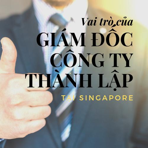 giam-doc-cua-cong-ty-thanh-lap-tai-singapore-co-trach-nhiem-gi-trong-cong-tac-quan-ly-doanh-nghiep