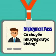 Singapore Employment Pass có thể được chuyển nhượng từ chủ lao động này sang chủ lao động khác hay không?