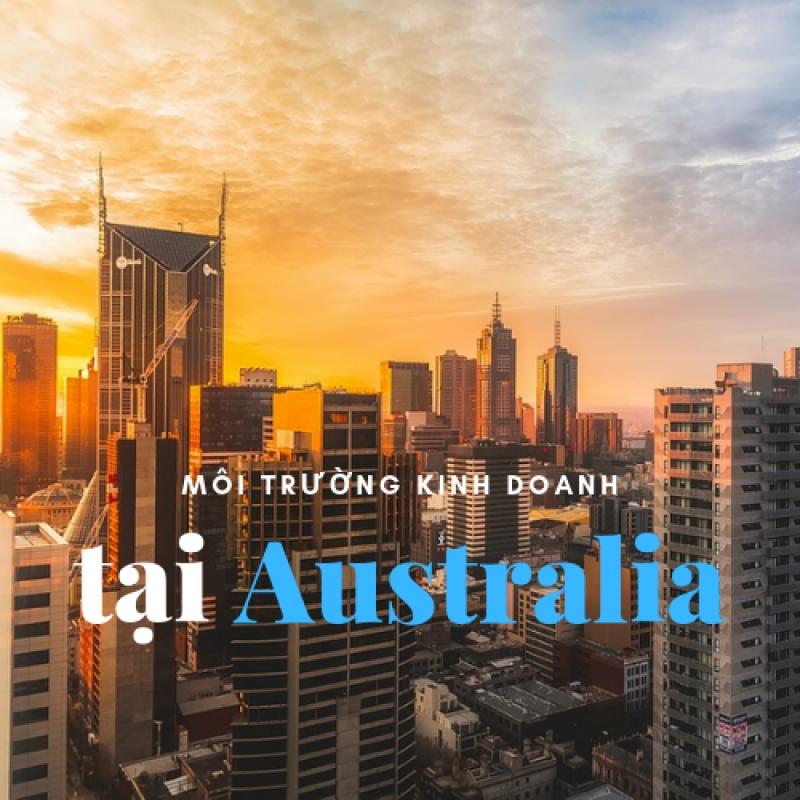 Môi trường kinh doanh hấp dẫn tại Úc