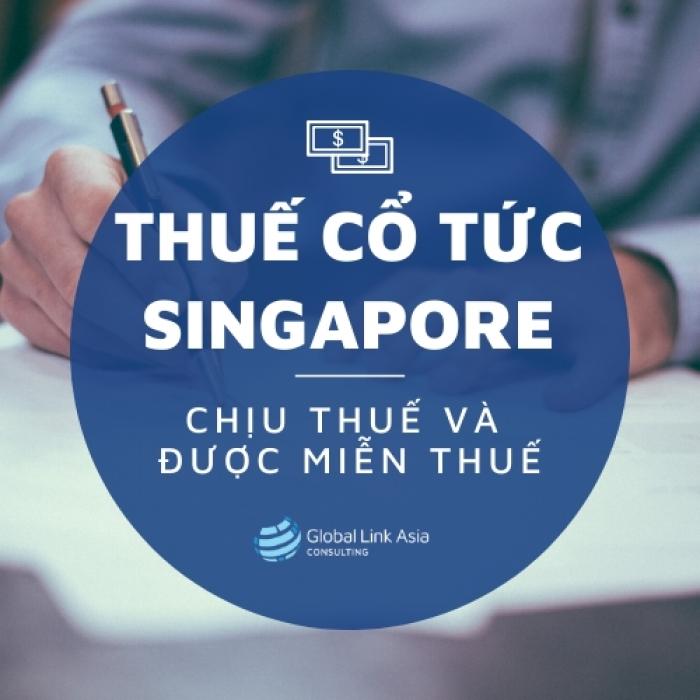 Thuế cổ tức tại Singapore – chịu thuế hay được miễn thuế?