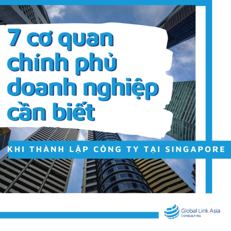 7 Cơ quan Chính phủ doanh nghiệp cần biết khi thành lập công ty tại Singapore