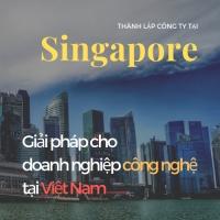 Thành lập công ty tại Singapore - Giải pháp cho các công ty công nghệ Việt Nam