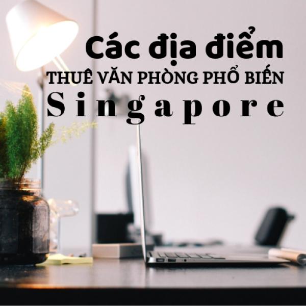 Các địa điểm thuê văn phòng phổ biến tại Singapore