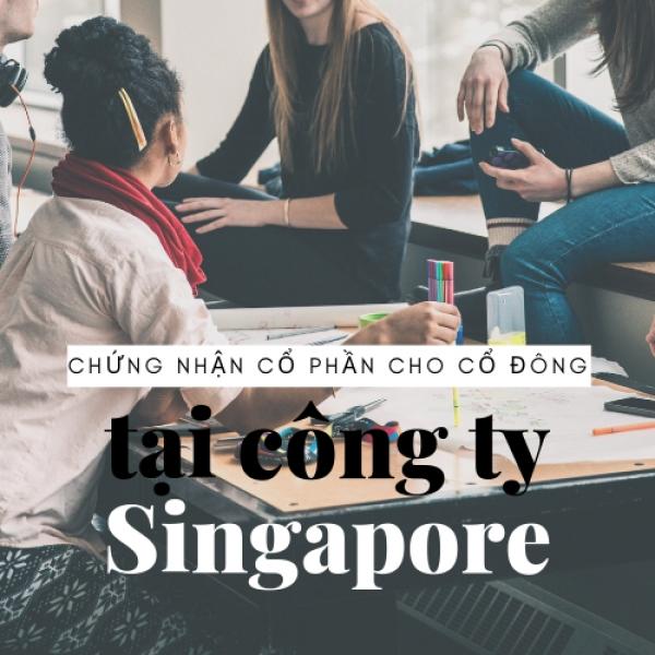Những điều cần lưu ý về việc cấp Giấy chứng nhận cổ phần cho cổ đông tại công ty thành lập tại Singapore