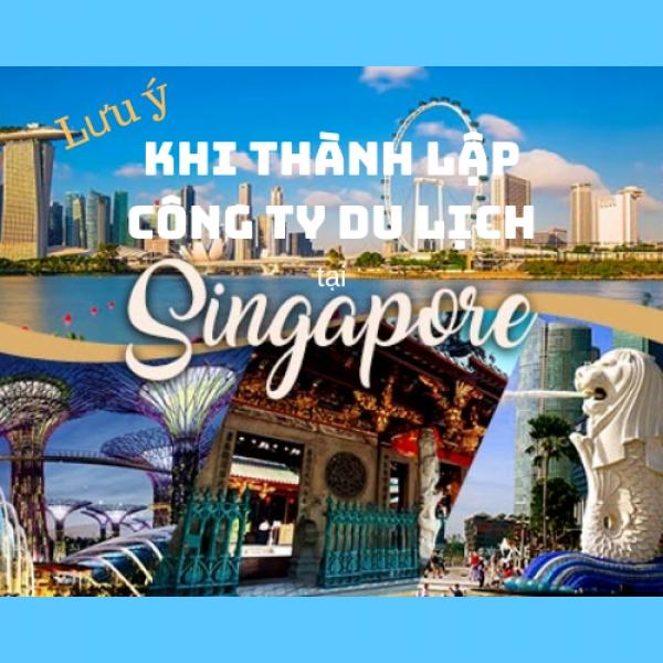 Những điều doanh nghiệp cần lưu ý khi thành lập công ty Du lịch tại Singapore