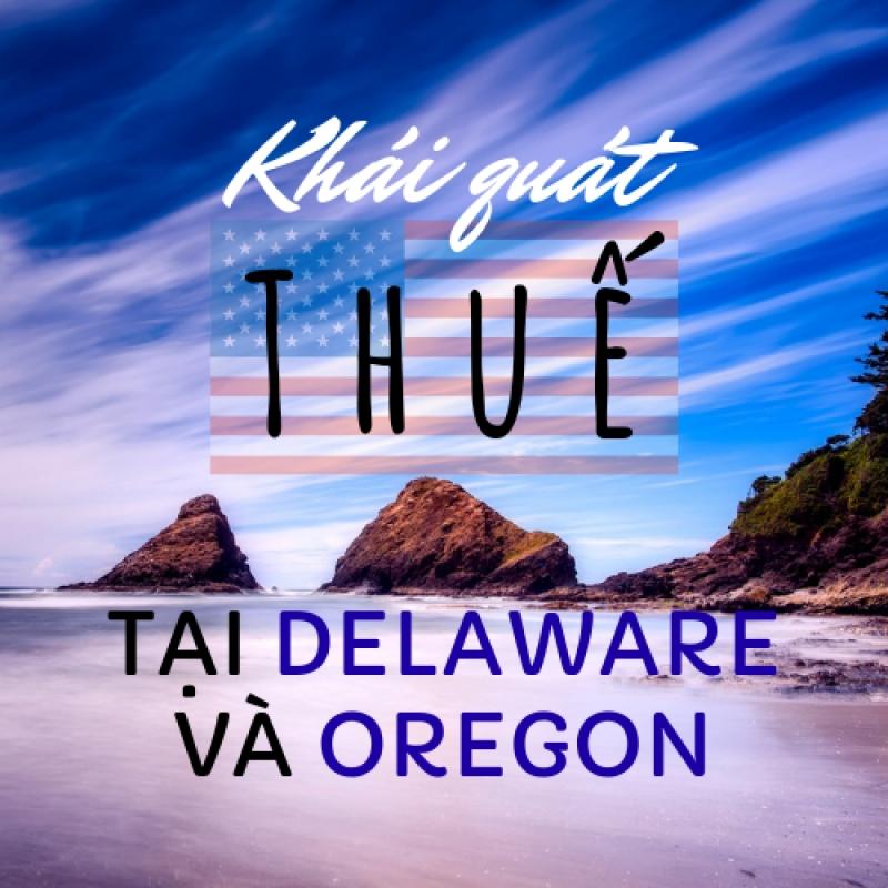 Thông tin khái quát về thuế tại Delaware và Oregon (Mỹ)