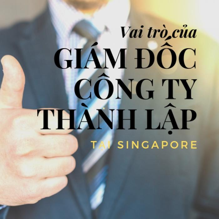 Giám đốc của công ty thành lập tại Singapore có trách nhiệm gì trong công tác quản lý doanh nghiệp?