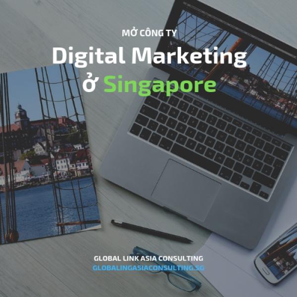 Mở công ty ở Singapore hoạt động trong lĩnh vực Digital Marketing