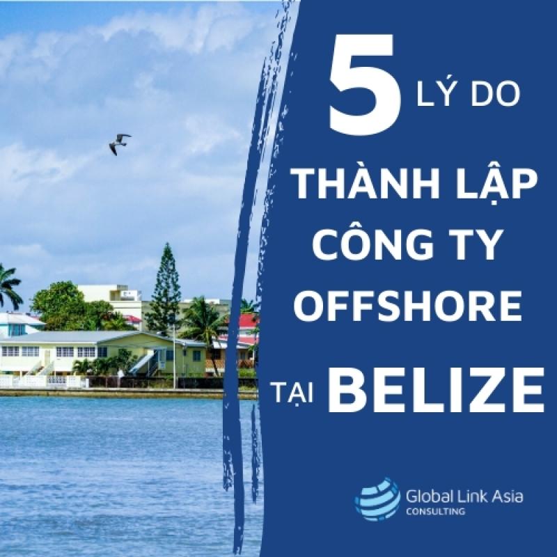 5 Lí do thành lập công ty offshore tại Belize