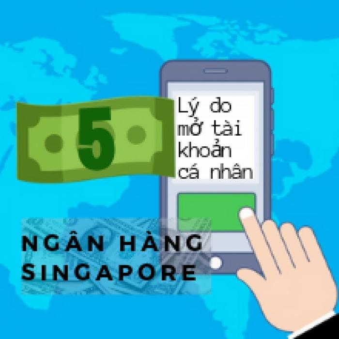 5 lí do nên mở tài khoản ngân hàng cá nhân tại Singapore